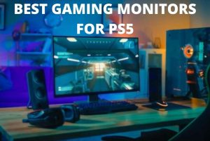 BEST GAMING MONITORS FOR PS5