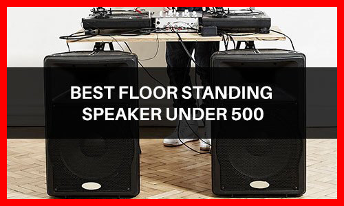 best floor standing speaker under 500