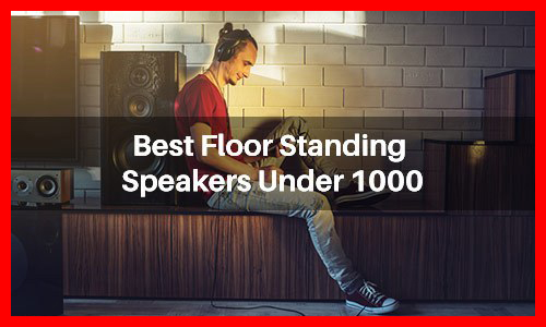 best floor standing speakers under 1000
