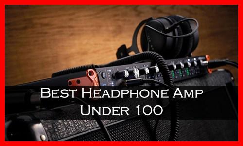 Best Headphone Amp Under 100