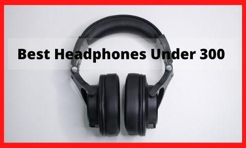 Best Headphones Under 300 2021