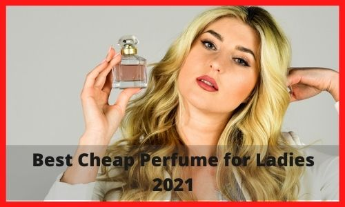 Best Cheap Perfume for Ladies 2021