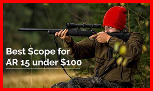 Best Scope For AR 15 Under 100