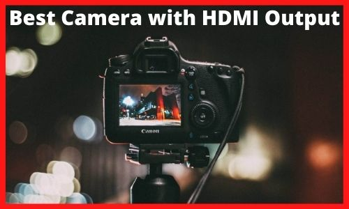 Best Camera with HDMI Output